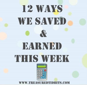 12 Ways We Saved and Earned This Week