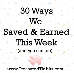 30 Ways We Saved & Earned This Week and You Can Too.