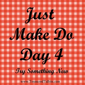 Just Make Do Day 4