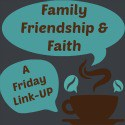 Family-Friendship-and-Faith-Friday Link Up