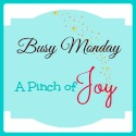 Monday Linky A Pinch Of Joy