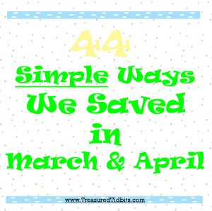 44 Ways We Saved in March & April