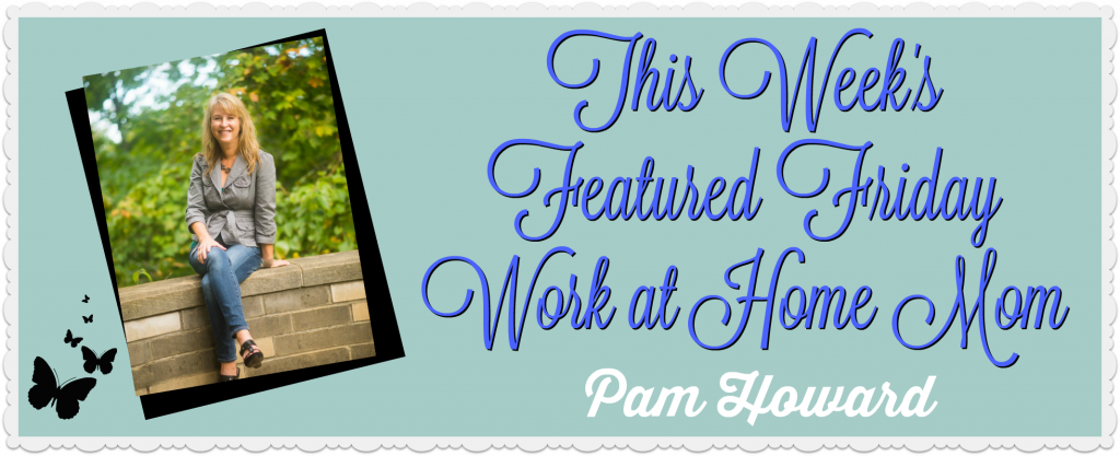 Week 1 Featured Friday Work at Home Mom Pam Howard